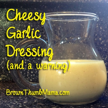 Cheesy Garlic Dressing (and a warning)