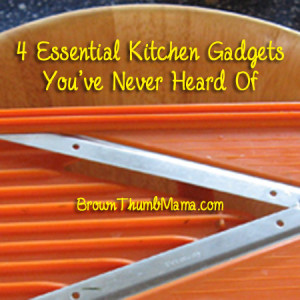 4 Essential Kitchen Gadgets You've Never Heard Of: BrownThumbMama.com
