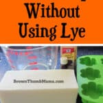 Make Soap Without Using Lye