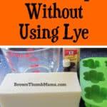Make Soap Without Using Lye
