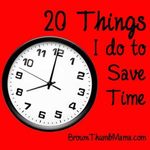 20 Things I do to Save Time