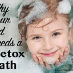 Why Your Kid Needs a Detox Bath