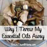 Why I Threw my Essential Oils Away: BrownThumbMama.com