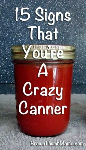 15 signs that you're a crazy canner: BrownThumbMama.com