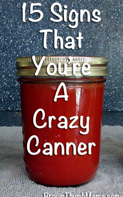 15 Signs That You're a Crazy Canner